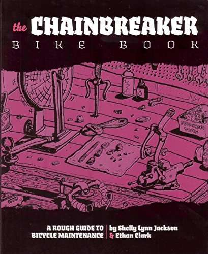The Chainbreaker Bike Book: A Rough Guide to Bicycle Maintenance (DIY)