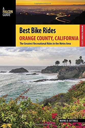 Best Bike Rides Orange County, California: The Greatest Recreational Rides in the Metro Area (Best Bike Rides Series)