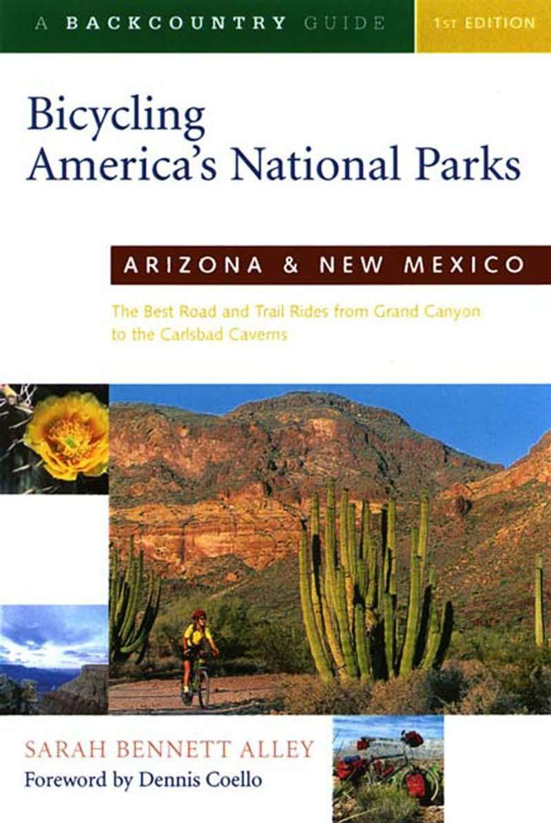 Bicycling America's National Parks: Arizona and New Mexico: The Best Road and Trail Rides from the Grand Canyon to Carlsbad Caverns