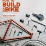 How to Build a Bike: A Simple Guide to Making Your Own Ride