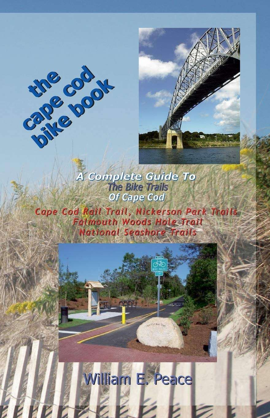 The Cape Cod Bike Book: A Complete Guide To The Bike Trails of Cape Cod: Cape Cod Rail Trail, Nickerson Park Trails, Falmouth Woods Hole Trail, National Seashore Trails