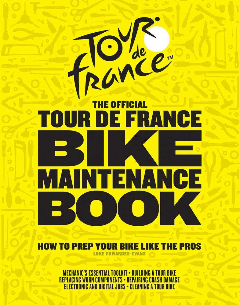 The Official Tour de France Bike Maintenance Book: How to Prep Your Bike Like the Pros