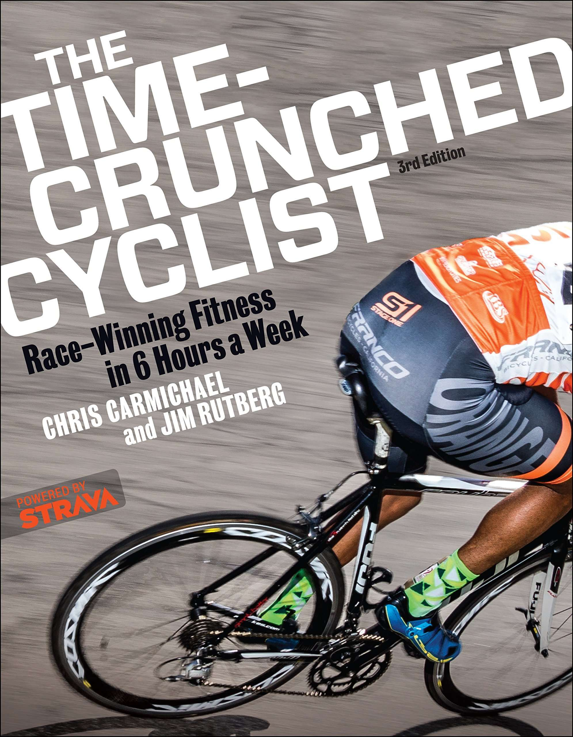 The Time-Crunched Cyclist: Race-Winning Fitness in 6 Hours a Week, 3rd Ed. (The Time-Crunched Athlete)
